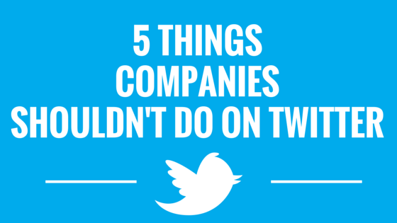 5 Things Companies Shouldn't Do On Twitter