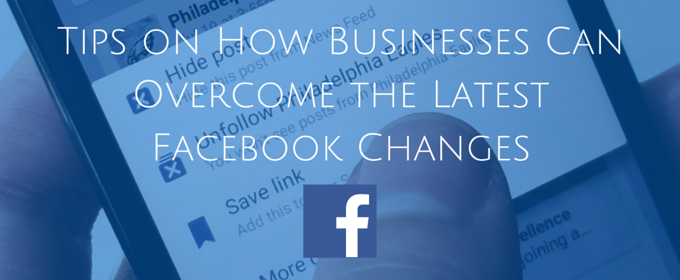 Tips on How Businesses Can Overcome the Latest Facebook Changes