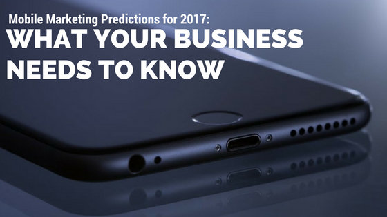 mobile-marketing-predictions-for-2017